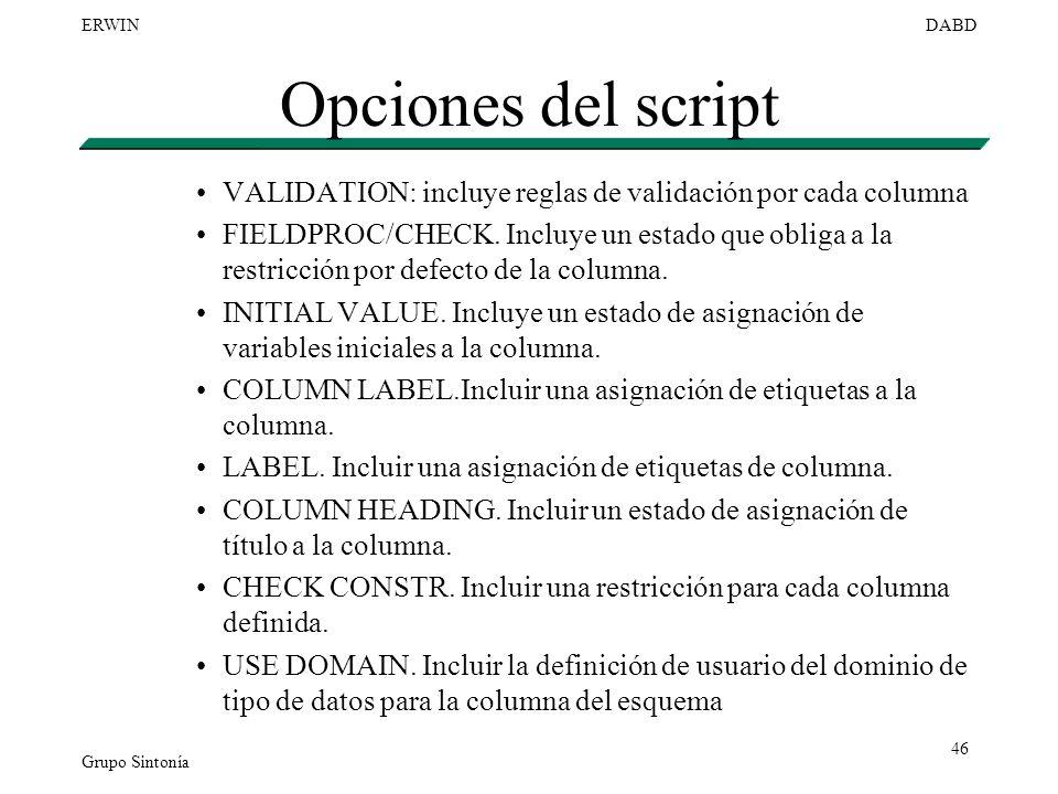 Grupo Sintonía ERWINDABD 46 Opciones del script VALIDATION: incluye reglas de validación por cada columna FIELDPROC/CHECK. Incluye un estado que oblig