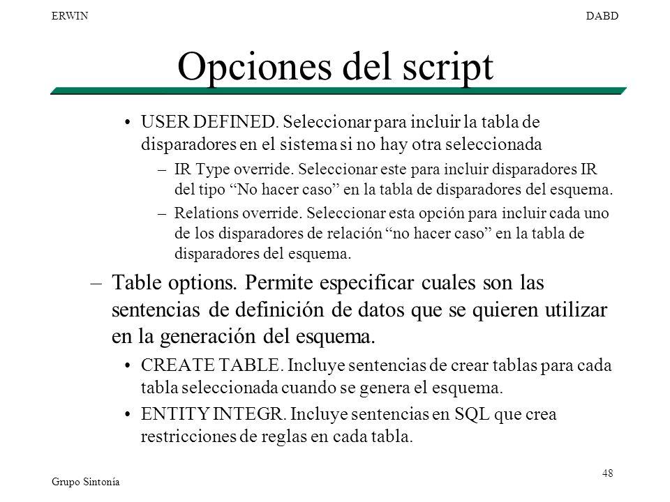 Grupo Sintonía ERWINDABD 48 Opciones del script USER DEFINED. Seleccionar para incluir la tabla de disparadores en el sistema si no hay otra seleccion