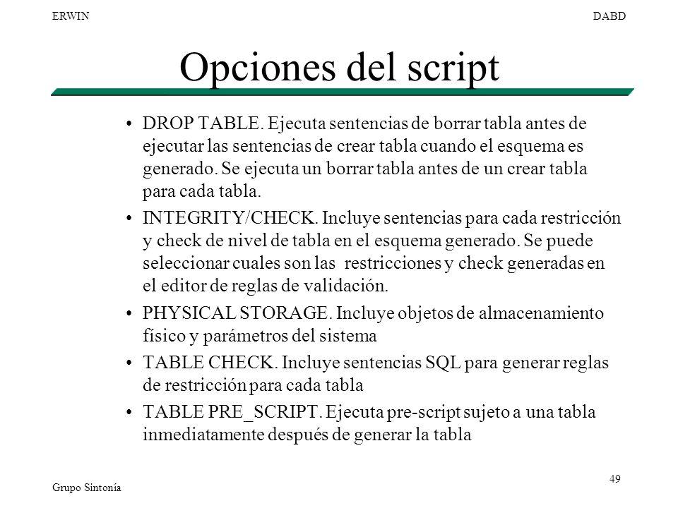 Grupo Sintonía ERWINDABD 49 Opciones del script DROP TABLE. Ejecuta sentencias de borrar tabla antes de ejecutar las sentencias de crear tabla cuando