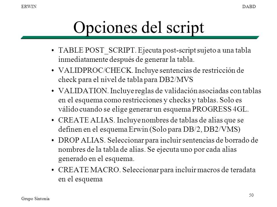 Grupo Sintonía ERWINDABD 50 Opciones del script TABLE POST_SCRIPT. Ejecuta post-script sujeto a una tabla inmediatamente después de generar la tabla.