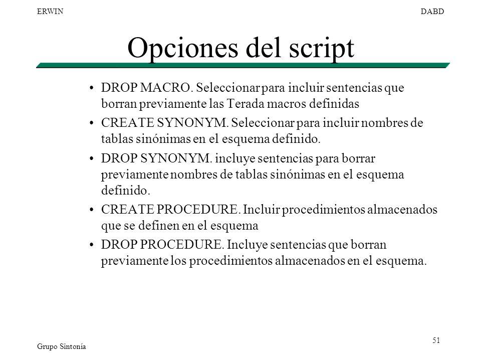 Grupo Sintonía ERWINDABD 51 Opciones del script DROP MACRO. Seleccionar para incluir sentencias que borran previamente las Terada macros definidas CRE