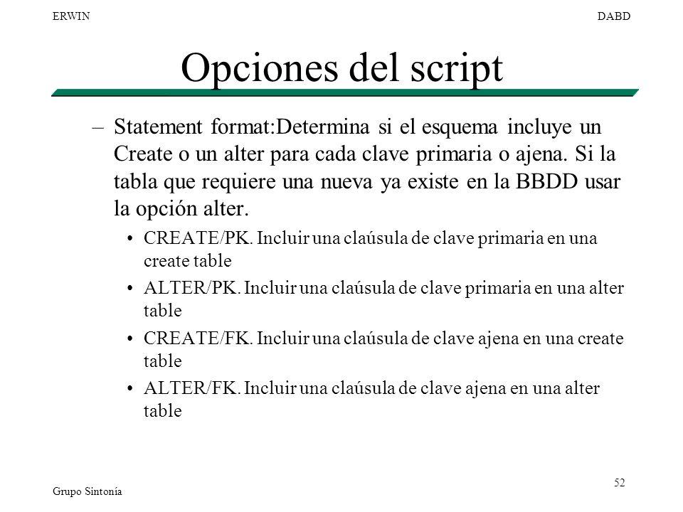 Grupo Sintonía ERWINDABD 52 Opciones del script –Statement format:Determina si el esquema incluye un Create o un alter para cada clave primaria o ajen