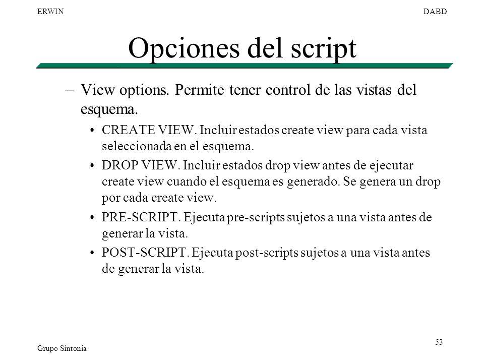 Grupo Sintonía ERWINDABD 53 Opciones del script –View options. Permite tener control de las vistas del esquema. CREATE VIEW. Incluir estados create vi