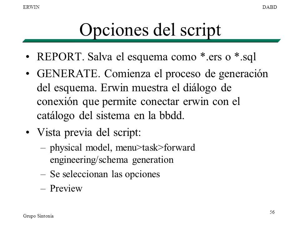 Grupo Sintonía ERWINDABD 56 Opciones del script REPORT. Salva el esquema como *.ers o *.sql GENERATE. Comienza el proceso de generación del esquema. E