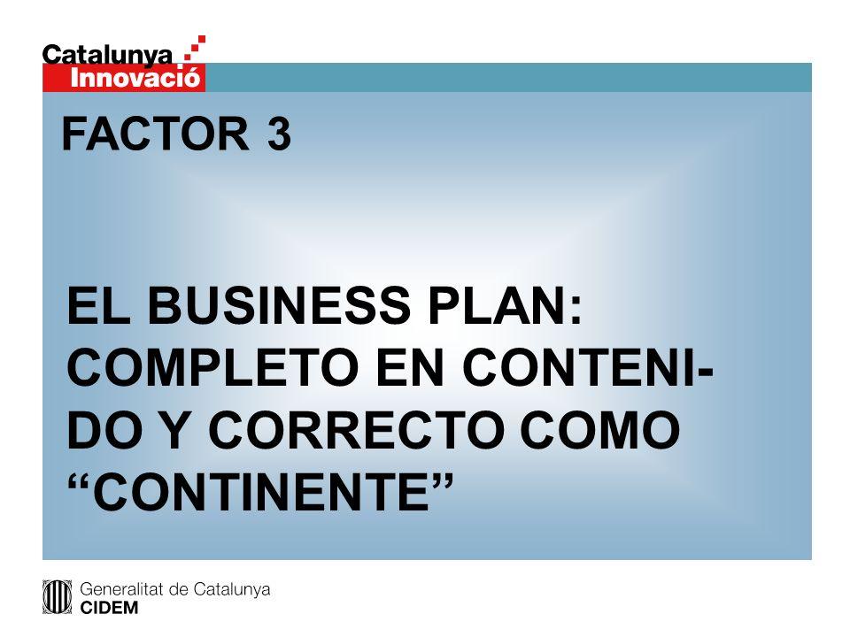 EL BUSINESS PLAN: COMPLETO EN CONTENI- DO Y CORRECTO COMO CONTINENTE FACTOR 3