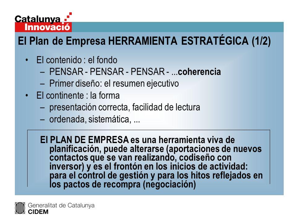 El Plan de Empresa HERRAMIENTA ESTRATÉGICA (1/2) El contenido : el fondo –PENSAR - PENSAR - PENSAR -... coherencia –Primer diseño: el resumen ejecutiv