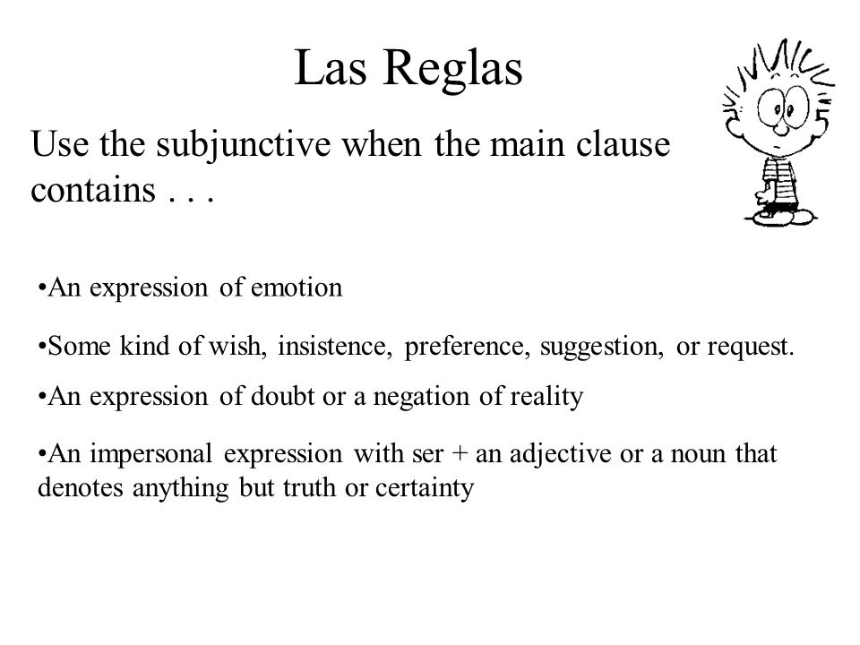 Las Reglas Use the subjunctive when the main clause contains...