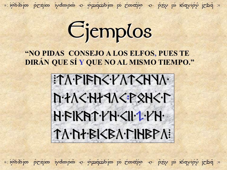 Ejemplos ¬- `CiY3T`C3T~N5 1YjzT`V5 `C7cR51T5# =.É= iUwzYt%3T~N5 2R jR5xU`Ci =.É= 1EmR7 2R `V8z7`B1U7E ~VjeTzE -¬ NO PIDAS CONSEJO A LOS ELFOS, PUES TE