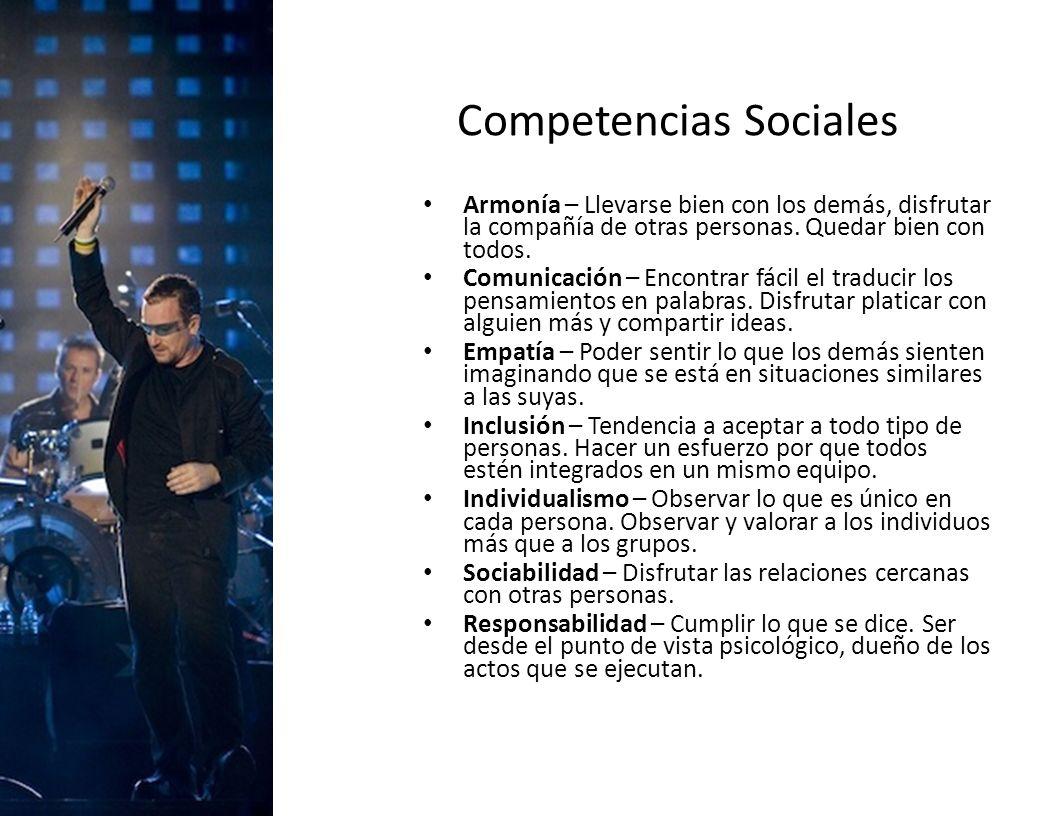 Competencias Sociales Armonía – Llevarse bien con los demás, disfrutar la compañía de otras personas. Quedar bien con todos. Comunicación – Encontrar