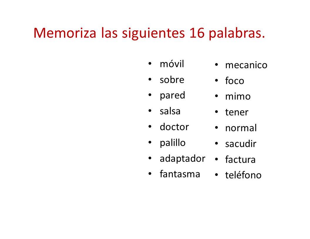 Memoriza las siguientes 16 palabras. móvil sobre pared salsa doctor palillo adaptador fantasma mecanico foco mimo tener normal sacudir factura teléfon