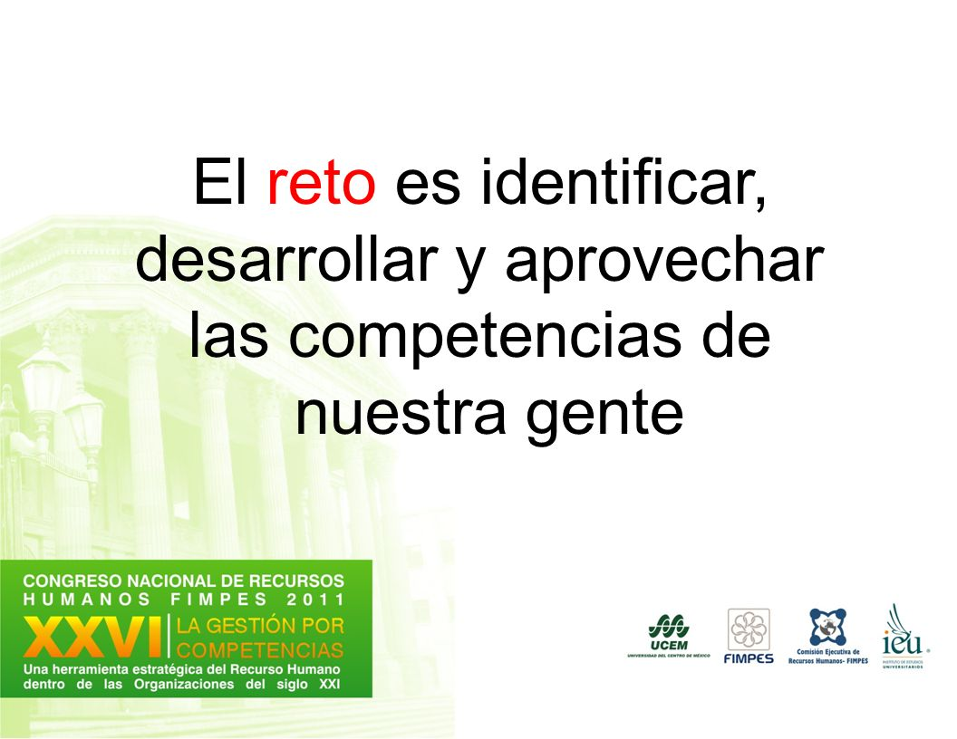 El reto es identificar, desarrollar y aprovechar las competencias de nuestra gente