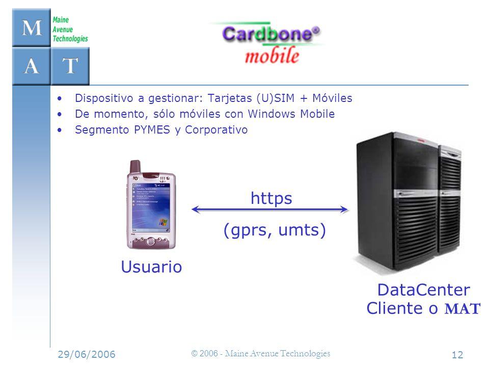 29/06/2006 © 2006 - Maine Avenue Technologies 12 https Dispositivo a gestionar: Tarjetas (U)SIM + Móviles De momento, sólo móviles con Windows Mobile