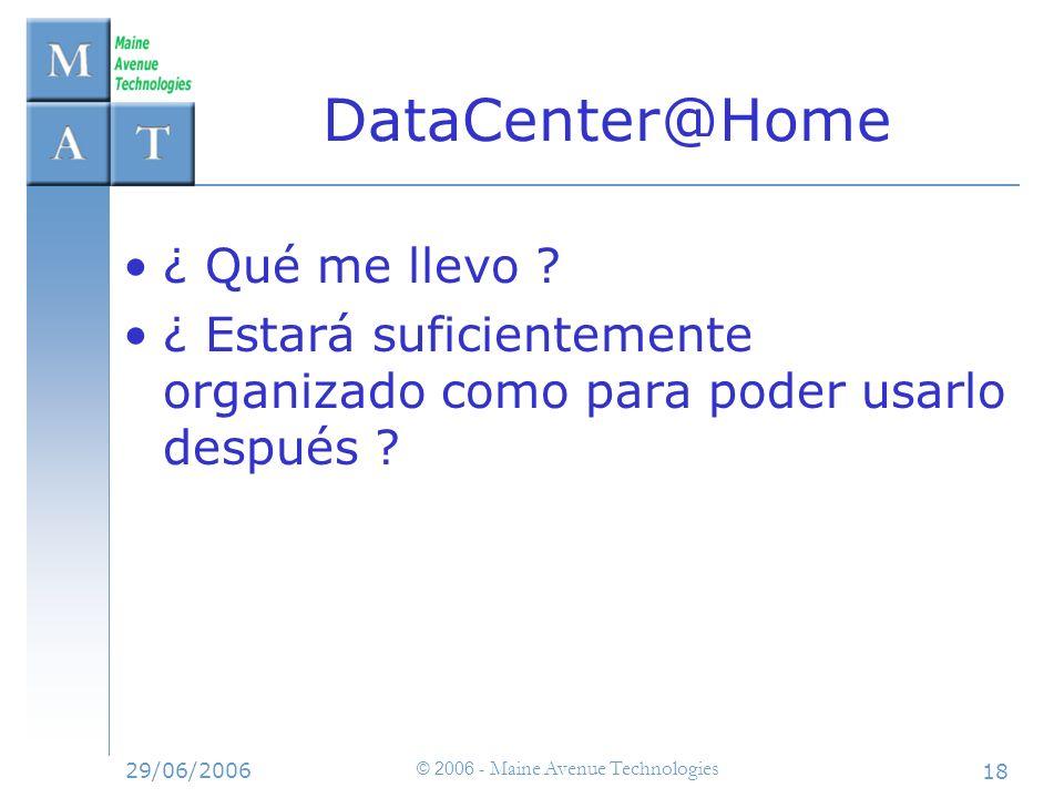 29/06/2006 © 2006 - Maine Avenue Technologies 18 DataCenter@Home ¿ Qué me llevo ? ¿ Estará suficientemente organizado como para poder usarlo después ?