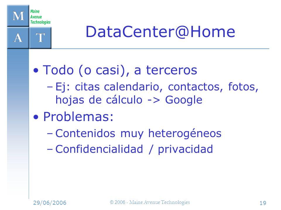 29/06/2006 © 2006 - Maine Avenue Technologies 19 DataCenter@Home Todo (o casi), a terceros –Ej: citas calendario, contactos, fotos, hojas de cálculo -