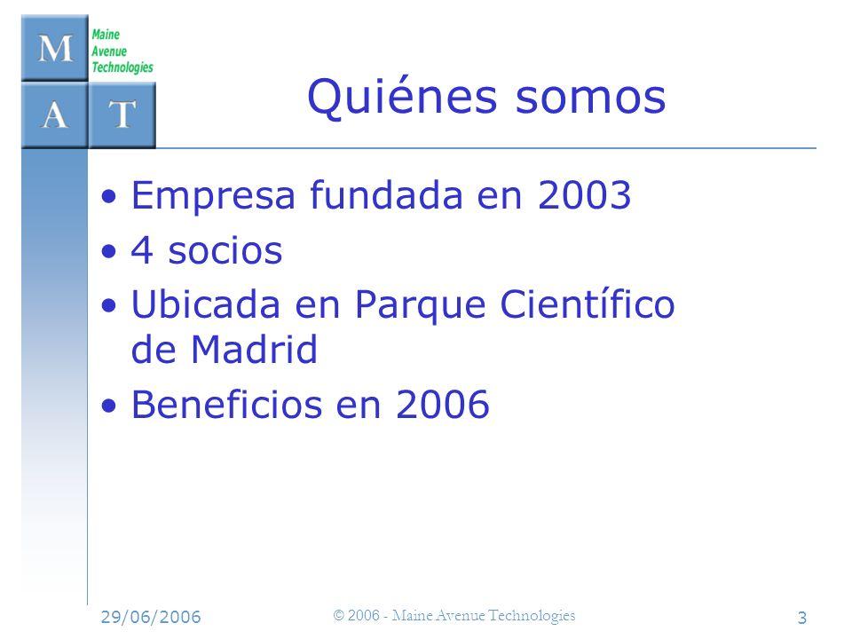 29/06/2006 © 2006 - Maine Avenue Technologies 3 Quiénes somos Empresa fundada en 2003 4 socios Ubicada en Parque Científico de Madrid Beneficios en 20