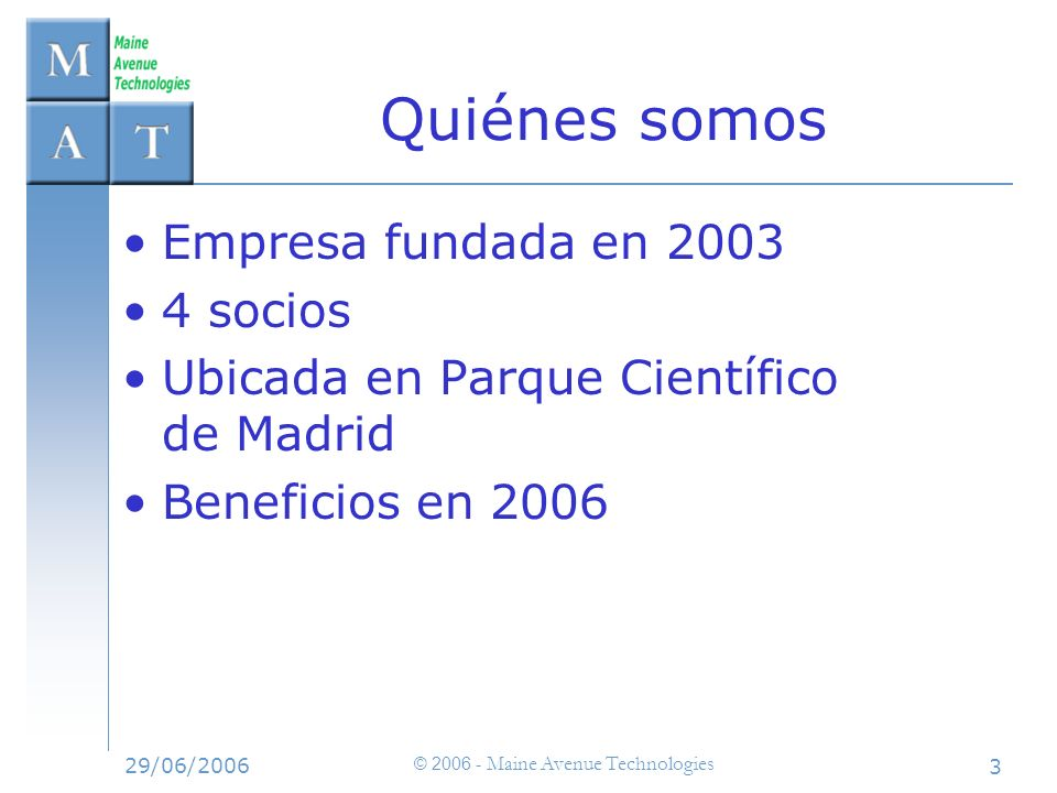 29/06/2006 © 2006 - Maine Avenue Technologies 14 Proyectos de Futuro ¡ NO VAPORWARE .