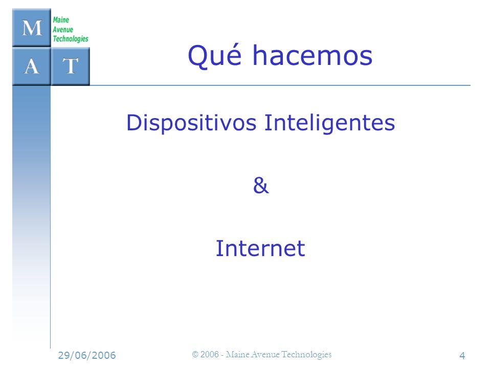 29/06/2006 © 2006 - Maine Avenue Technologies 4 Qué hacemos Dispositivos Inteligentes & Internet
