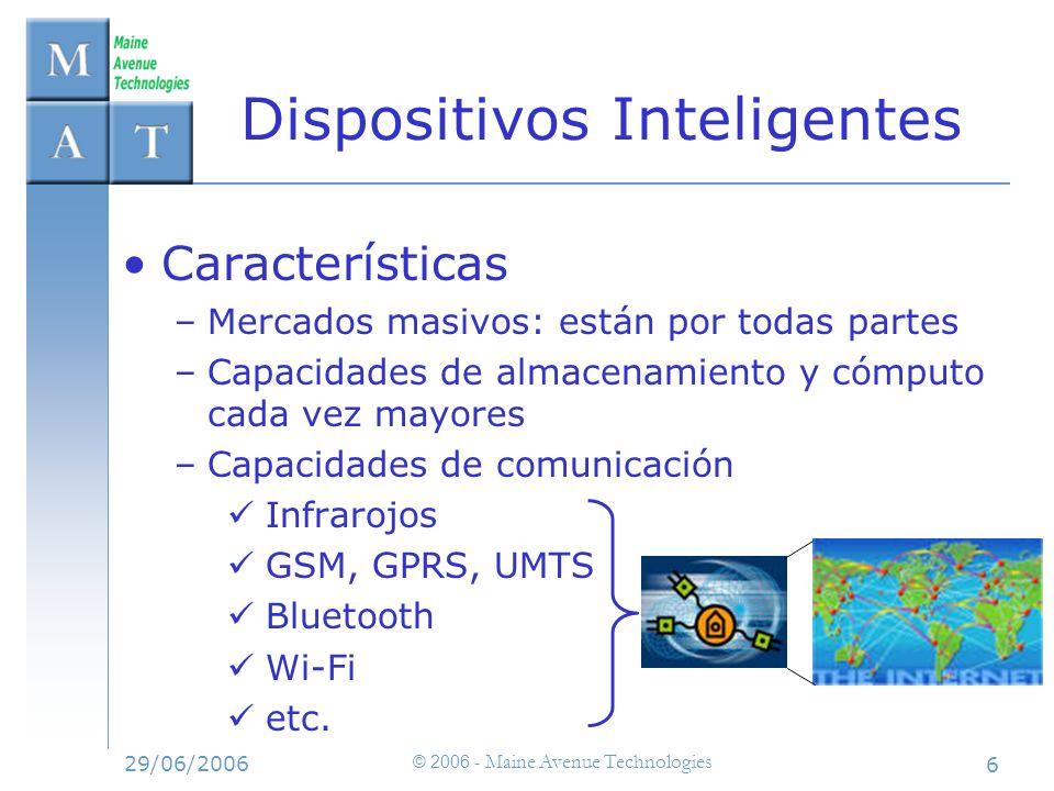 29/06/2006 © 2006 - Maine Avenue Technologies 6 Características –Mercados masivos: están por todas partes –Capacidades de almacenamiento y cómputo cad