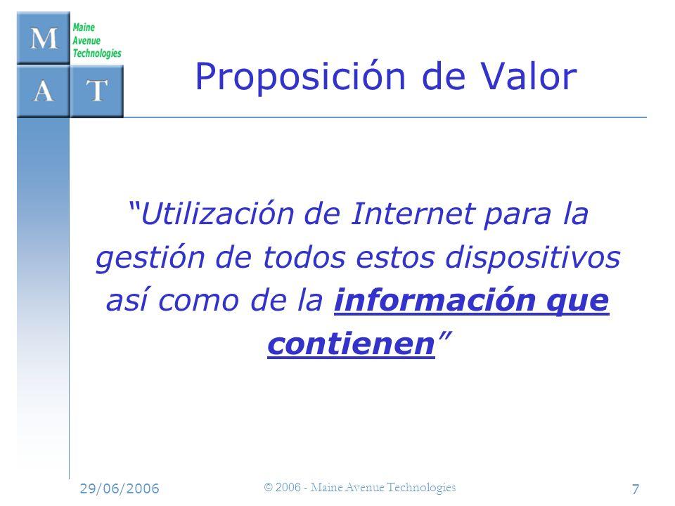 29/06/2006 © 2006 - Maine Avenue Technologies 7 Proposición de Valor Utilización de Internet para la gestión de todos estos dispositivos así como de l