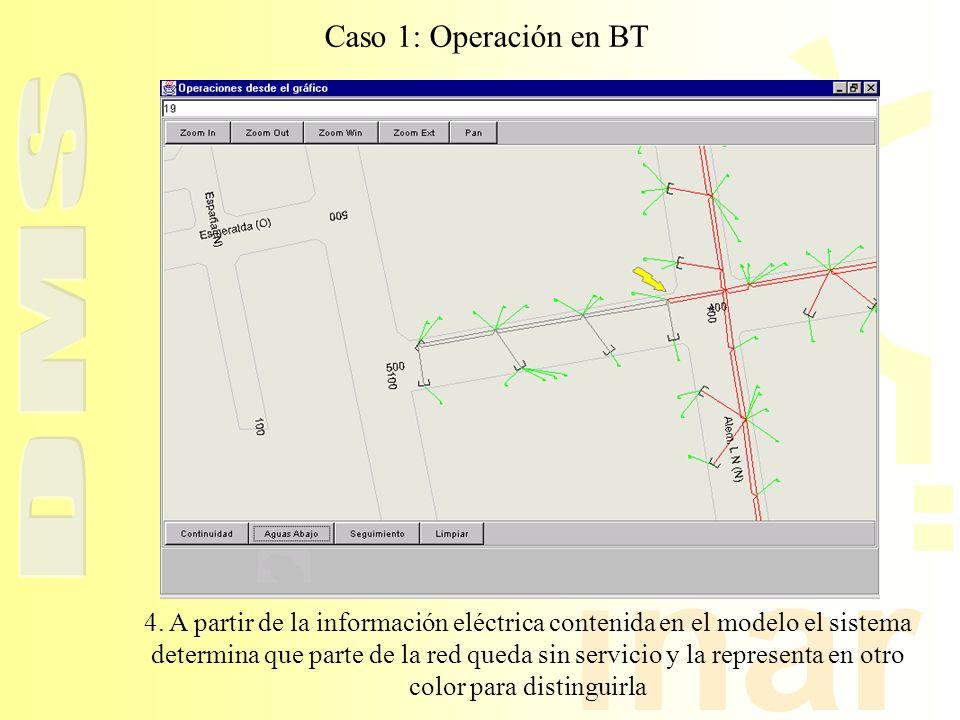 inar Caso 1: Operación en BT 4. A partir de la información eléctrica contenida en el modelo el sistema determina que parte de la red queda sin servici