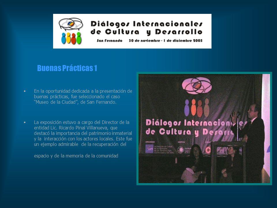 Buenas Prácticas 1 En la oportunidad dedicada a la presentación de buenas prácticas, fue seleccionado el caso Museo de la Ciudad, de San Fernando. La