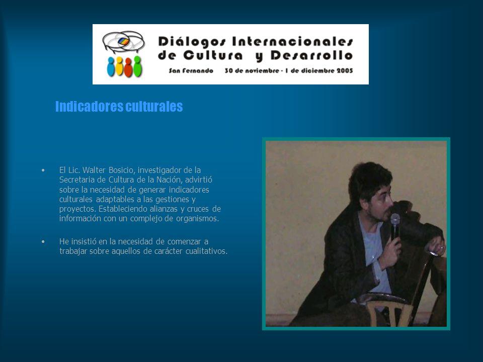 Indicadores culturales El Lic. Walter Bosicio, investigador de la Secretaria de Cultura de la Nación, advirtió sobre la necesidad de generar indicador