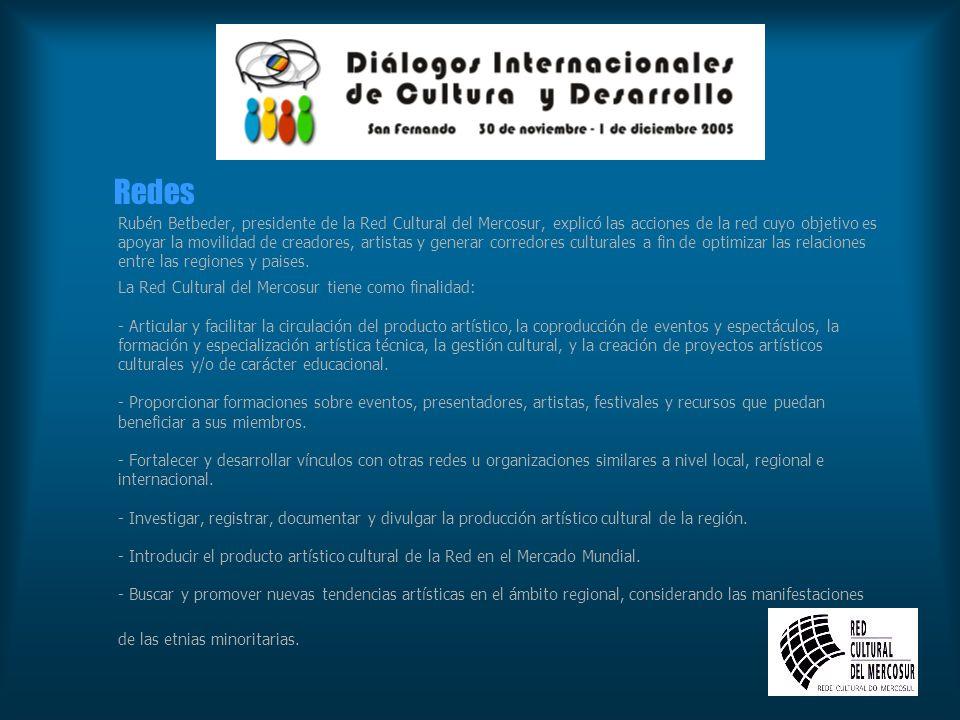 Redes de cooperación Rubén Betbeder, presidente de la Red Cultural del Mercosur, explicó las acciones de la red cuyo objetivo es apoyar la movilidad d