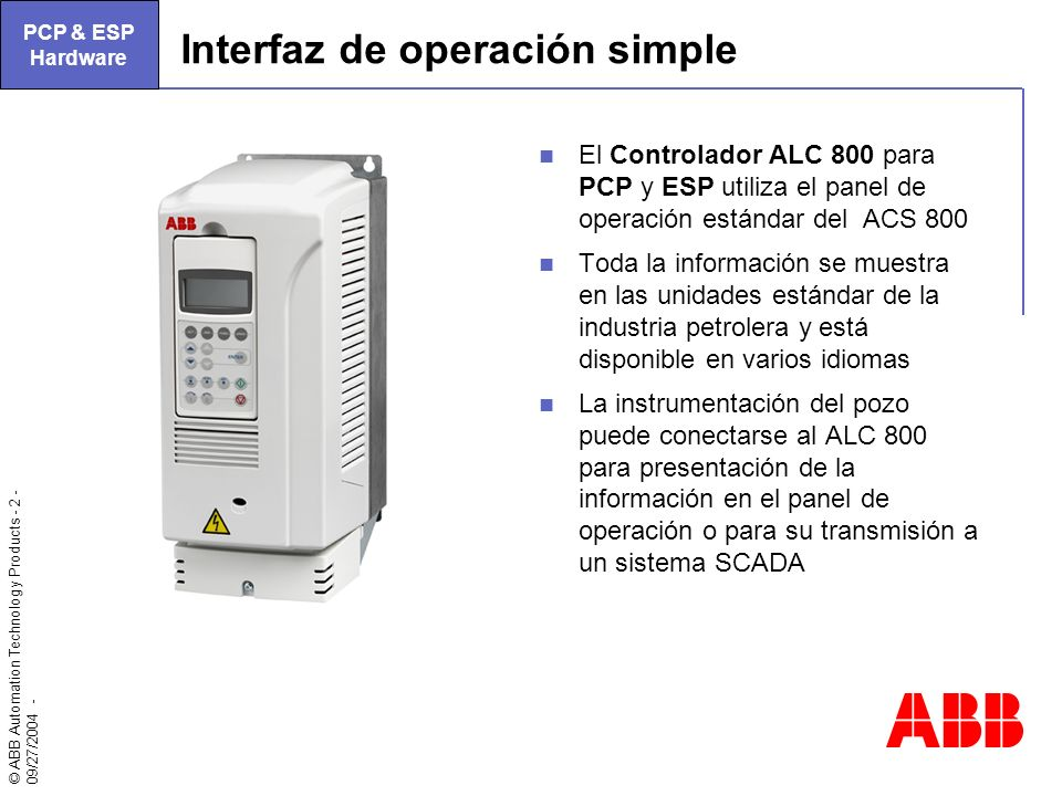 © ABB Automation Technology Products - 2 - 09/27/2004 - Interfaz de operación simple El Controlador ALC 800 para PCP y ESP utiliza el panel de operaci