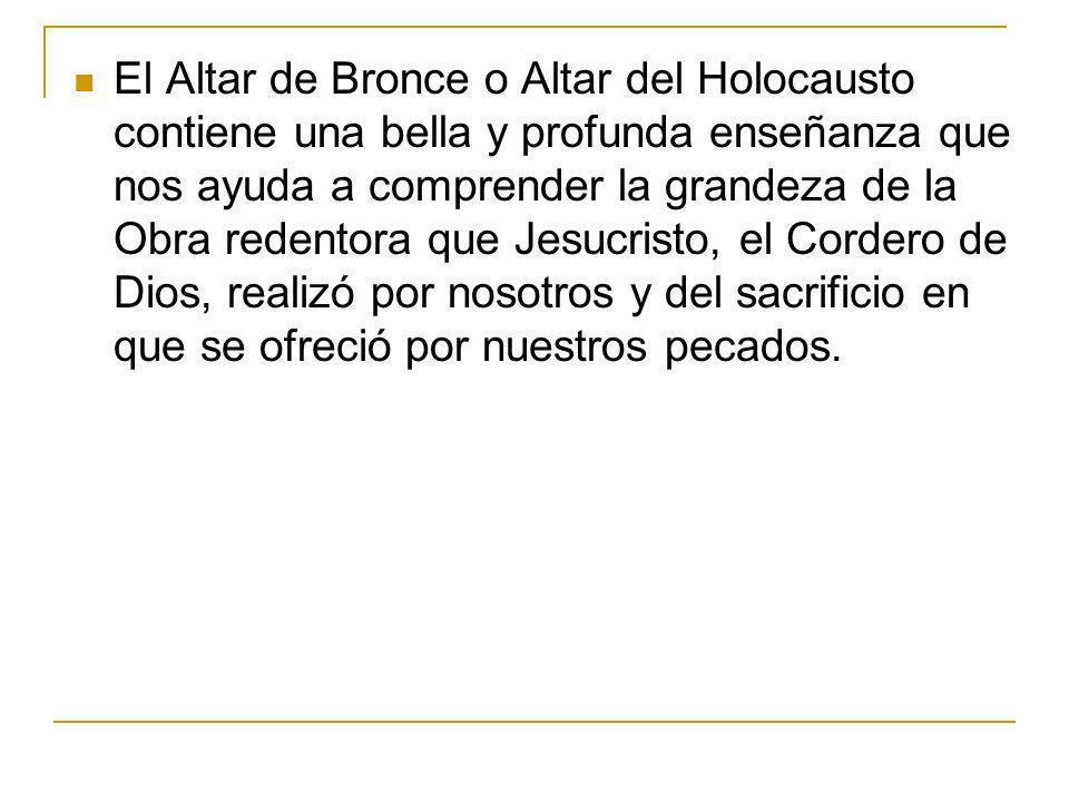 El Altar de Bronce o Altar del Holocausto contiene una bella y profunda enseñanza que nos ayuda a comprender la grandeza de la Obra redentora que Jesu