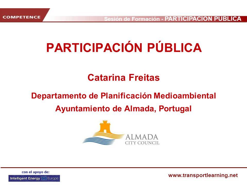 Sesión de Formación - PARTICIPACIÓN PÚBLICA www.transportlearning.net con el apoyo de: PARTICIPACIÓN PÚBLICA Catarina Freitas Departamento de Planific