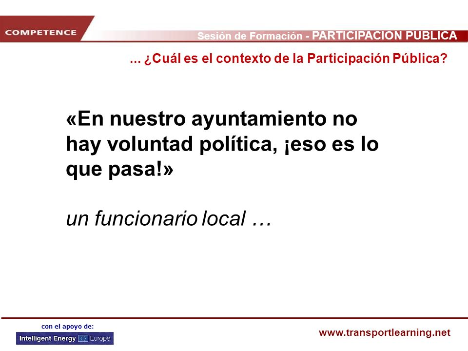 Sesión de Formación - PARTICIPACIÓN PÚBLICA www.transportlearning.net con el apoyo de: «En nuestro ayuntamiento no hay voluntad política, ¡eso es lo q