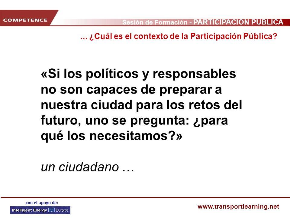 Sesión de Formación - PARTICIPACIÓN PÚBLICA www.transportlearning.net con el apoyo de: «Si los políticos y responsables no son capaces de preparar a n