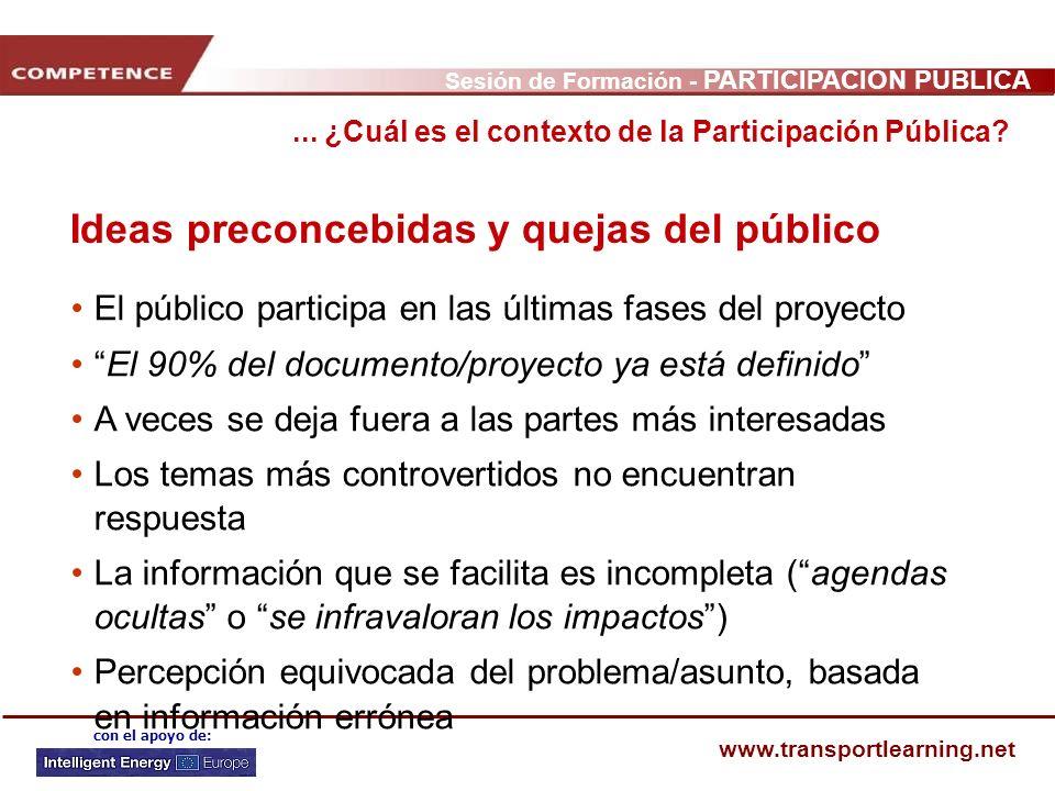 Sesión de Formación - PARTICIPACIÓN PÚBLICA www.transportlearning.net con el apoyo de: Ideas preconcebidas y quejas del público El público participa e