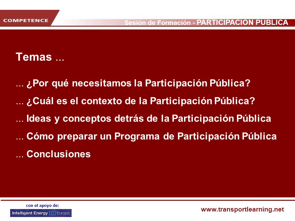 Sesión de Formación - PARTICIPACIÓN PÚBLICA www.transportlearning.net con el apoyo de: Los tres pasos de la planificación eficaz de un Programa de Participación Pública Etapa 1.