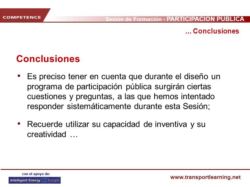 Sesión de Formación - PARTICIPACIÓN PÚBLICA www.transportlearning.net con el apoyo de:... Conclusiones Conclusiones Es preciso tener en cuenta que dur
