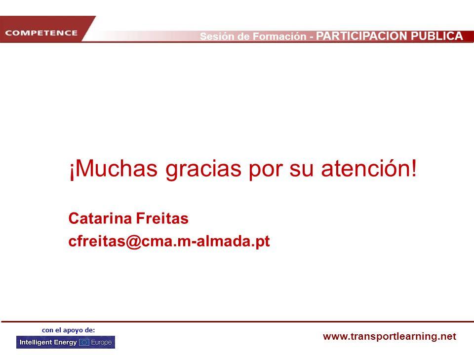 Sesión de Formación - PARTICIPACIÓN PÚBLICA www.transportlearning.net con el apoyo de: ¡Muchas gracias por su atención! Catarina Freitas cfreitas@cma.