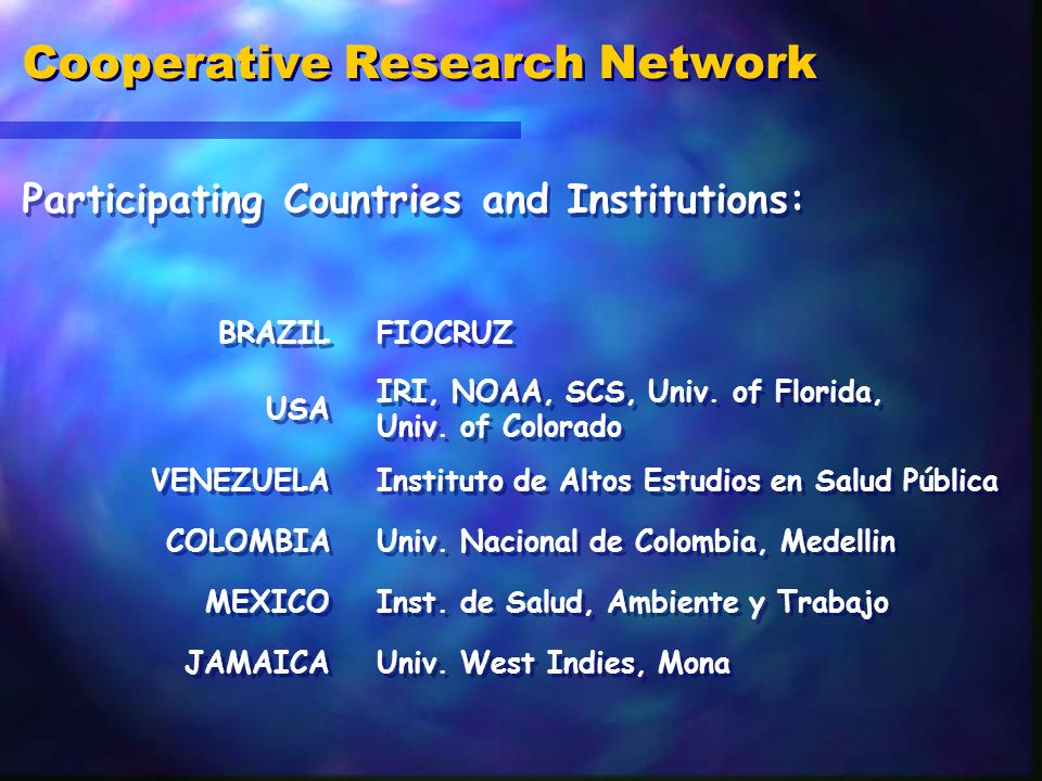 Methodology Climate–Sensitive Diseases Malaria (Brazil, Colombia, Venezuela and Mexico) Dengue Fever (Brazil, Mexico and Jamaica) Analysis Retrospective Prospective (2000/2004)