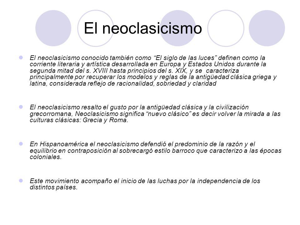 El neoclasicismo El neoclasicismo conocido también como El siglo de las luces definen como la corriente literaria y artística desarrollada en Europa y