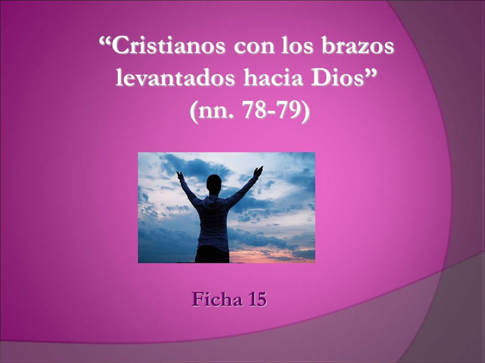 Cristianos con los brazos levantados hacia Dios (nn. 78-79)Cristianos con los brazos levantados hacia Dios (nn. 78-79) Ficha 15