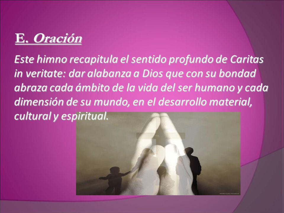 E. Oración Este himno recapitula el sentido profundo de Caritas in veritate: dar alabanza a Dios que con su bondad abraza cada ámbito de la vida del s