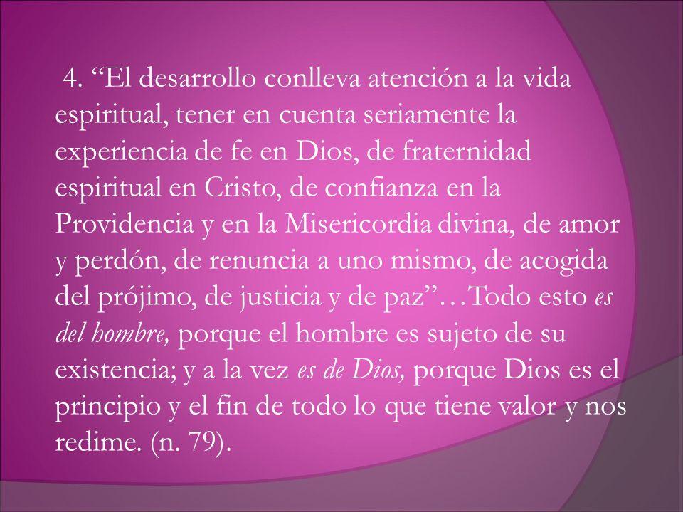 4. El desarrollo conlleva atención a la vida espiritual, tener en cuenta seriamente la experiencia de fe en Dios, de fraternidad espiritual en Cristo,