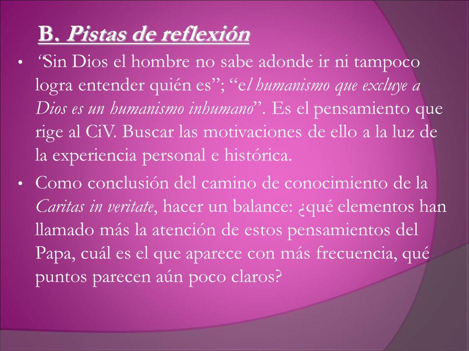 B. Pistas de reflexión Sin Dios el hombre no sabe adonde ir ni tampoco logra entender quién es; el humanismo que excluye a Dios es un humanismo inhuma