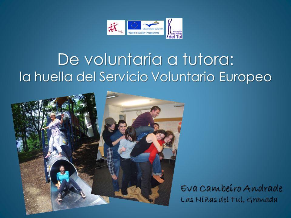 De voluntaria a tutora: la huella del Servicio Voluntario Europeo Eva Cambeiro Andrade Las Niñas del Tul, Granada
