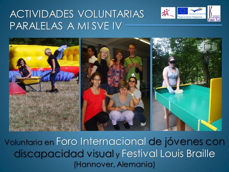 ACTIVIDADES VOLUNTARIAS PARALELAS A MI SVE IV Voluntaria en Foro Internacional de jóvenes con discapacidad visual y Festival Louis Braille (Hannover,