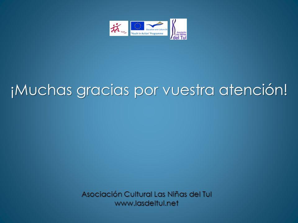 ¡Muchas gracias por vuestra atención! Asociación Cultural Las Niñas del Tul www.lasdeltul.net