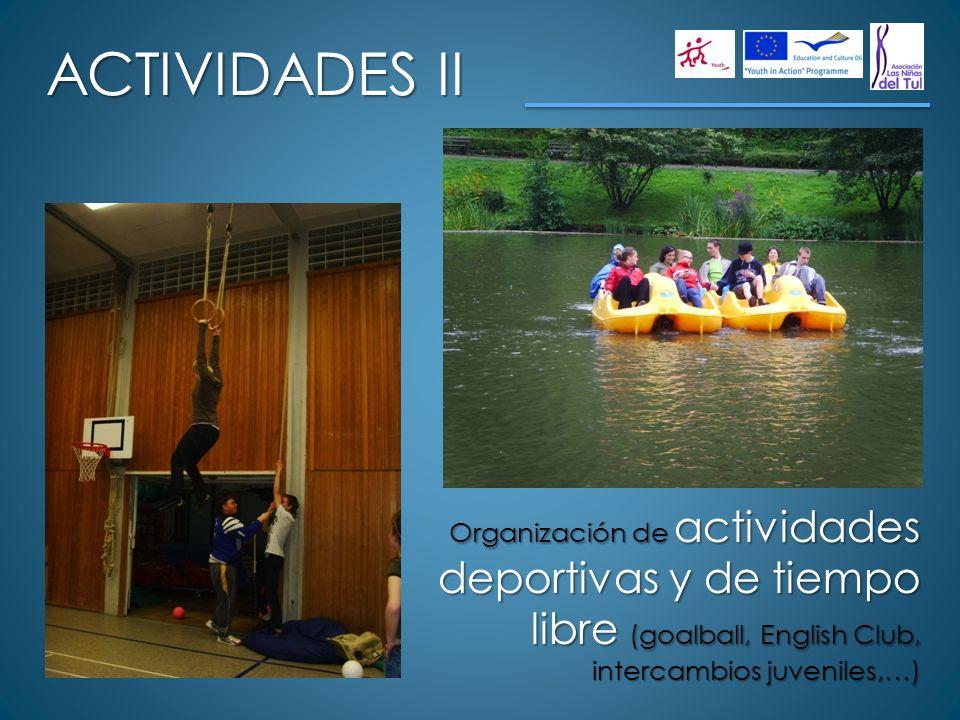 ACTIVIDADES II Organización de actividades deportivas y de tiempo libre (goalball, English Club, intercambios juveniles,…)