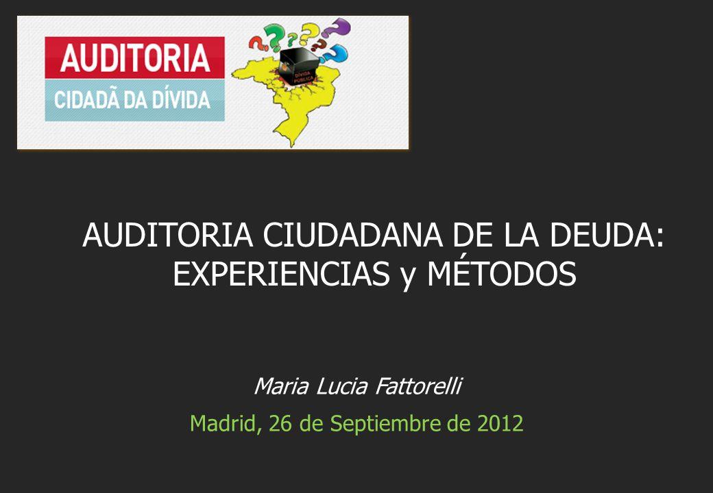 Maria Lucia Fattorelli Madrid, 26 de Septiembre de 2012 AUDITORIA CIUDADANA DE LA DEUDA: EXPERIENCIAS y MÉTODOS