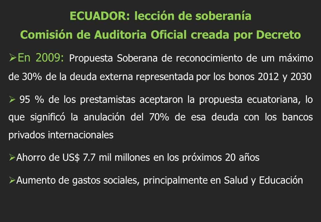 ECUADOR: lección de soberanía Comisión de Auditoria Oficial creada por Decreto En 2009: Propuesta Soberana de reconocimiento de um máximo de 30% de la