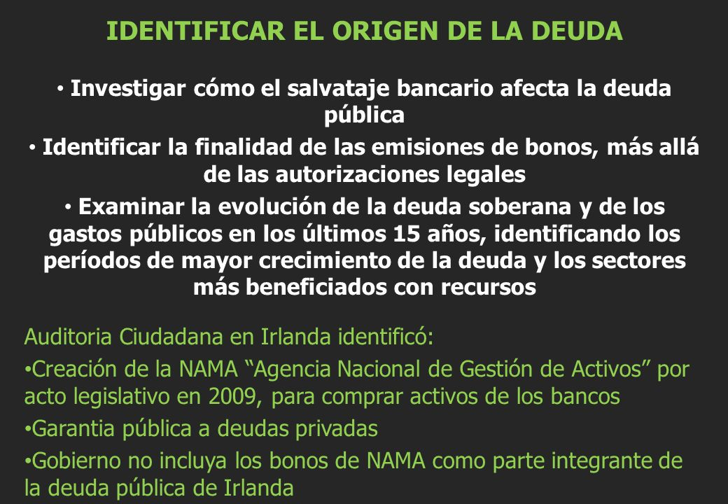 IDENTIFICAR EL ORIGEN DE LA DEUDA Investigar cómo el salvataje bancario afecta la deuda pública Identificar la finalidad de las emisiones de bonos, má
