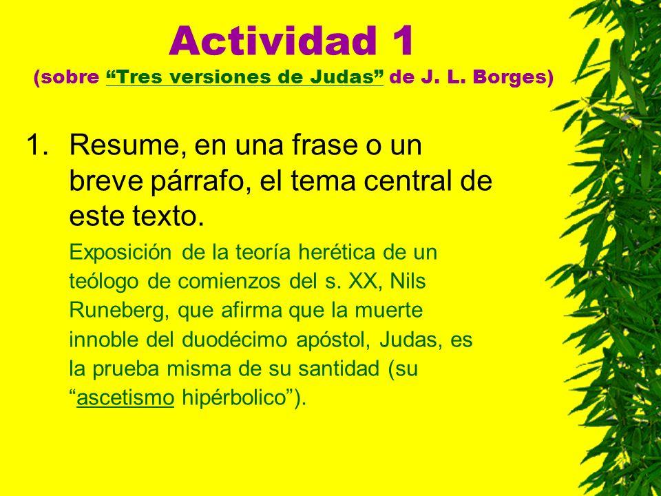 Actividad 1 (sobre Tres versiones de Judas de J. L. Borges)Tres versiones de Judas 1.Resume, en una frase o un breve párrafo, el tema central de este